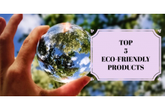 Top 5 Eco-friendly Products