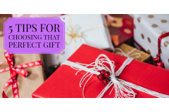 5 Tips For Choosing That Perfect Gift
