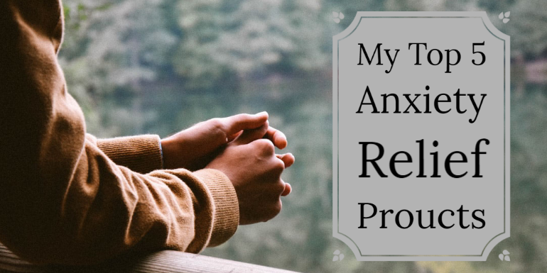 My Top 5 Products To Ease Anxiety